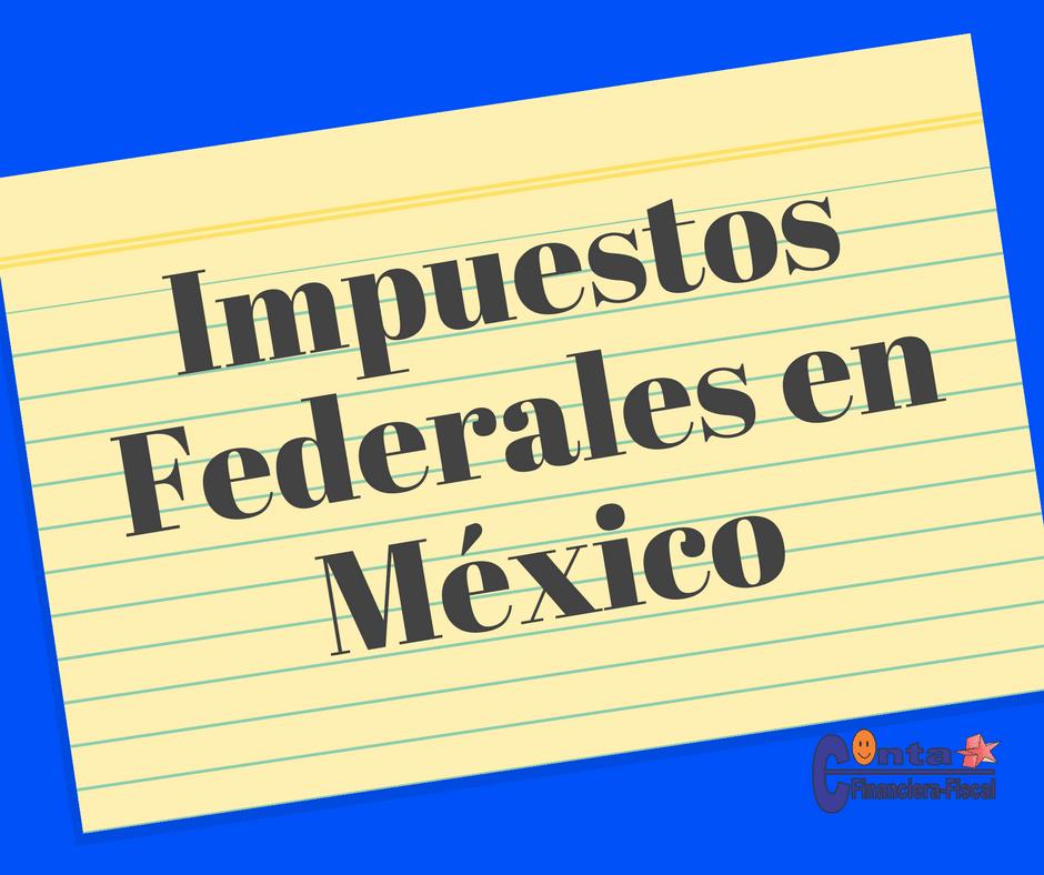 Que impuestos federales se pagan en México