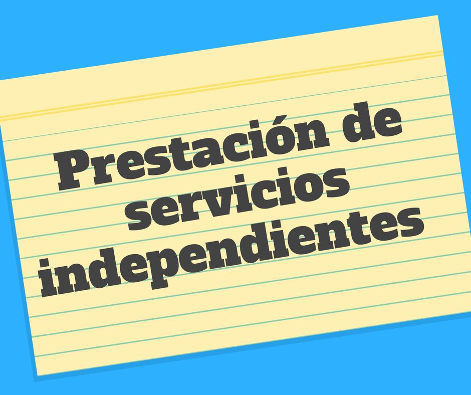 Que se considera prestación de servicios independientes